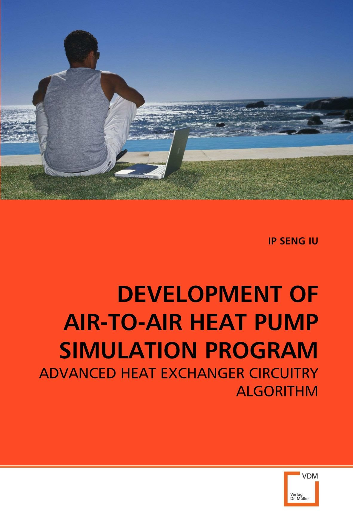 Download DEVELOPMENT OF AIR-TO-AIR HEAT PUMP SIMULATION PROGRAM: ADVANCED HEAT EXCHANGER CIRCUITRY ALGORITHM pdf epub