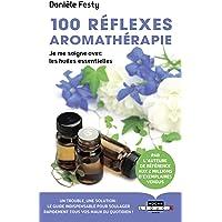 100 réflexes aromathérapie : je me soigne avec les huiles essentielles