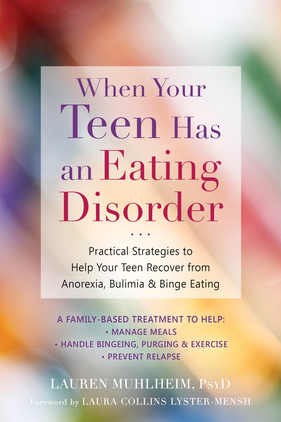 When Your Teen Has an Eating Disorder: Practical Strategies to Help Your Teen Recover from Anorexia, Bulimia, and Binge Eating by New Harbinger Publications