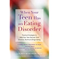 When Your Teen Has an Eating Disorder: Practical Strategies to Help Your Teen Recover...