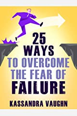 25 Ways to Overcome the Fear of Failure Kindle Edition