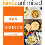 Brunch 365: Enjoy 365 Days With Amazing Brunch Recipes In Your Own Brunch Cookbook! (Breakfast Burrito Cookbook, Brunch Recipe Book, Breakfast Sandwich Recipe Book) [Book 1]