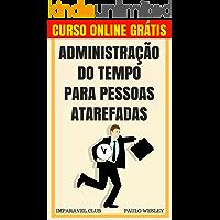 Administração do Tempo para Pessoas Atarefadas (Imparavel.club Livro 18)