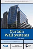 Curtain Wall Systems: A Primer (ASCE Manuals and Reports on Engineering Practice)