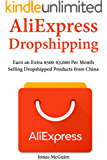 AliExpress Dropshipping: Earn an Extra $500-$3,000 Per Month Selling Dropshipped Products from China