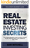 Real Estate Investing Secrets: The Ultimate Beginner's Guide to Create a Passive Income from Apartments and Commercial Real Estate