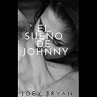 El Sueño de Johnny: Una buena historia erótica con un lenguaje explícito. SOLO 18+ (Spanish Edition)