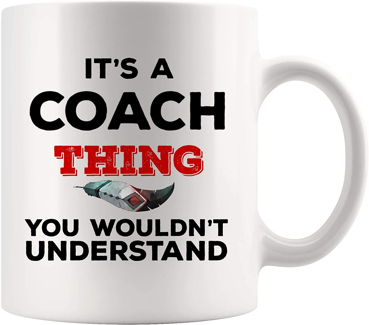 Amazon Com Coach Mug Best Instructor Ever Coffee Cup Thing You Wouldn T Understand 1 Trainer Number One Most Pe Physical Education Coaches Coaching Baseball Softball Funny Gift Kitchen Dining