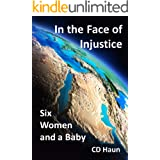 In the Face of Injustice - Six Women and a Baby: The Story of the Baby Moses and the Women Who Saved Him from the Evil Intent