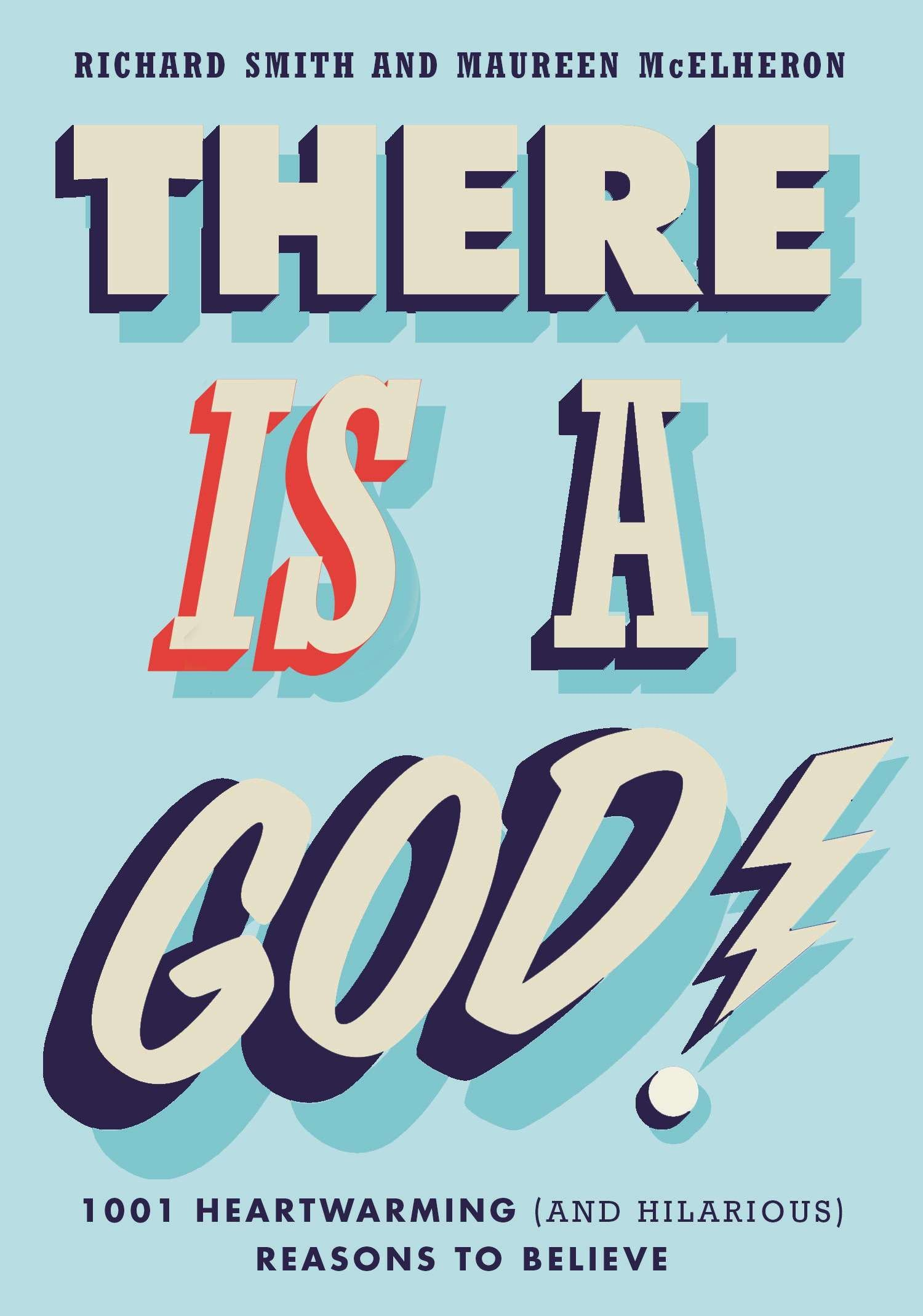 There Is a God!: 1,001 Heartwarming (and Hilarious) Reasons to Believe PDF