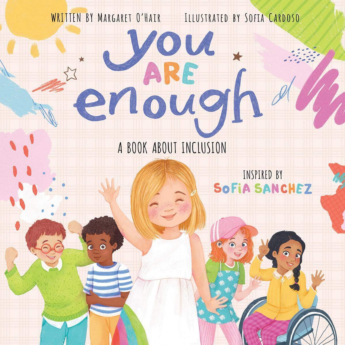 You Are Enough: A Book About Inclusion: O'Hair, Margaret, Sanchez, Sofia,  Cardoso, Sofia: 9781338630749: Amazon.com: Books