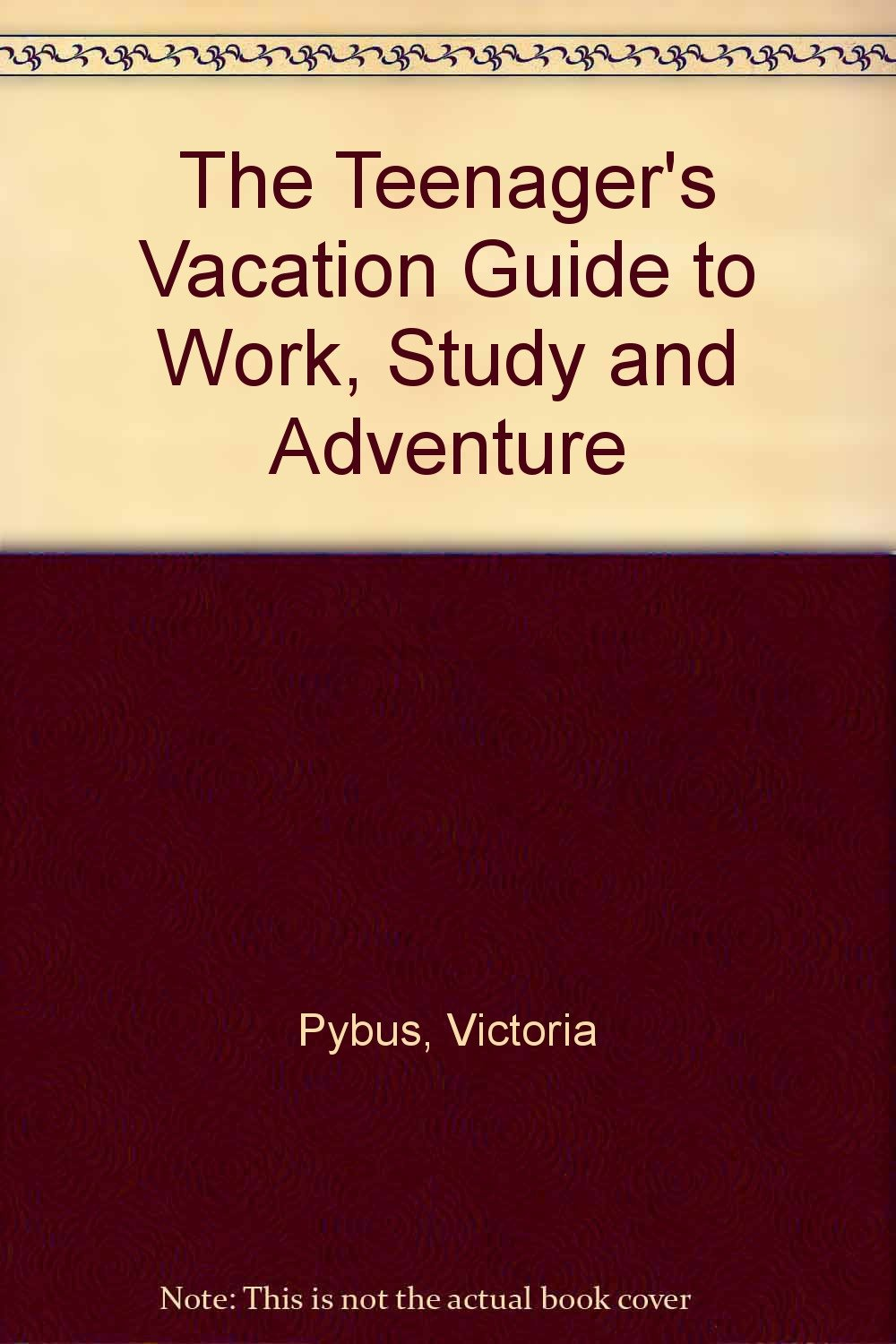 Teenager's Vacation Guide to Work, Study and Adventure