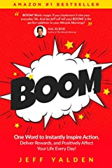 BOOM: One Word to Instantly Inspire Action, Deliver Rewards, and Positively Affect Your Life Every Day! Kindle Edition