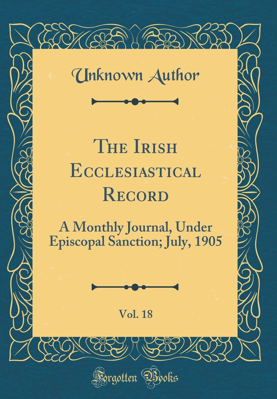 Download The Irish Ecclesiastical Record, Vol. 18: A Monthly Journal, Under Episcopal Sanction; July, 1905 (Classic Reprint) pdf epub