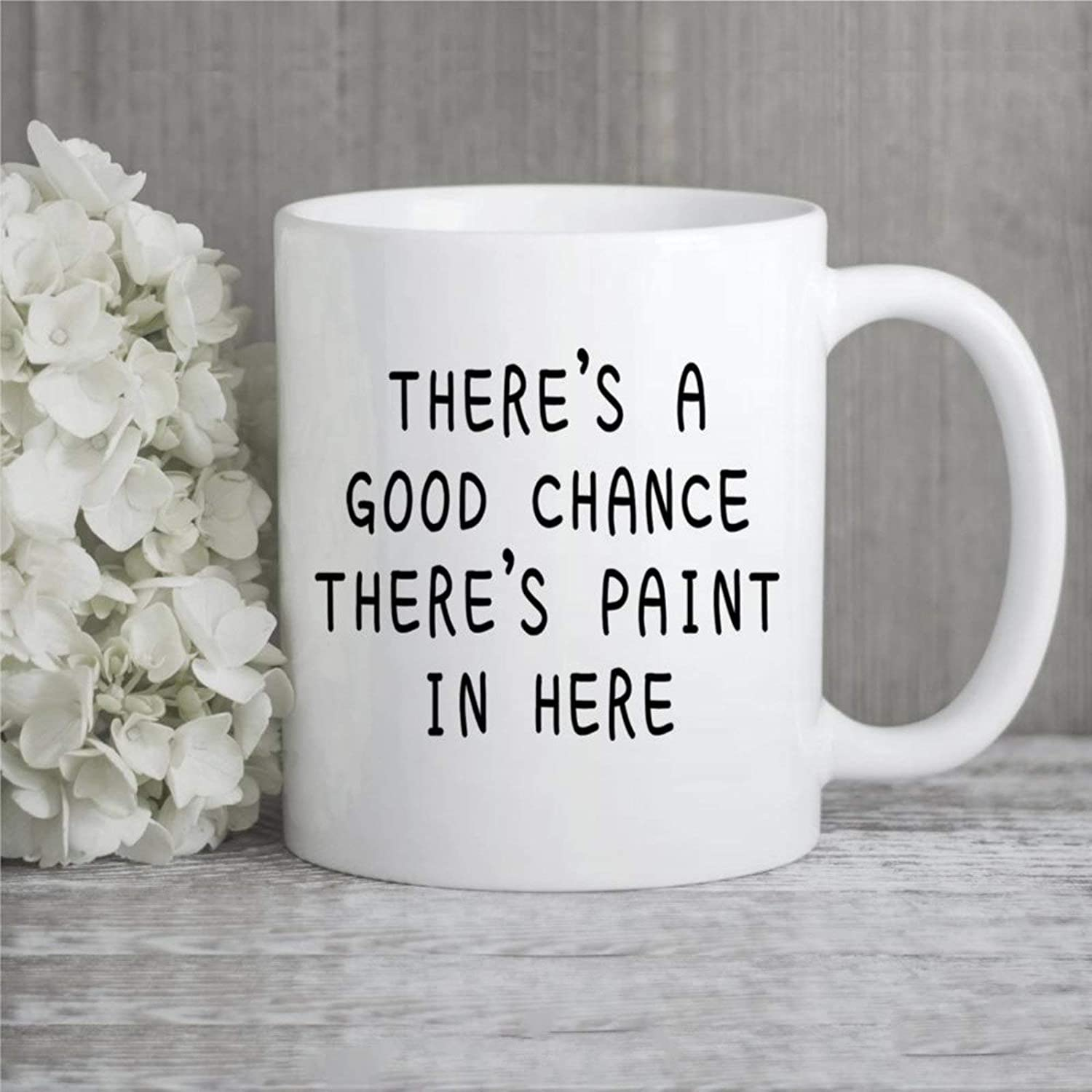 A Good Chance There's Paint In Here Coffee Mug,Ceramic Mug Cup for Office and Home,Tea Milk,Birthday For Her or Him,11oz