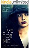 LIVE FOR ME: a novel of the holocaust