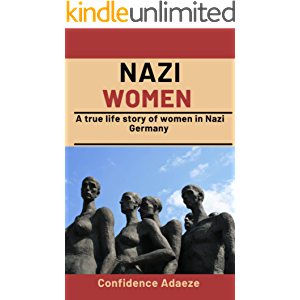 Nazi Women: The True Life Story Of Women In Nazi Germany