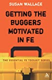 Getting the Buggers Motivated in Fe (Essential FE Toolkit)