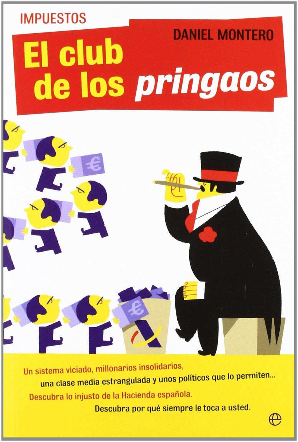 Impuestos : el club de los pringaos : un sistema viciado, millonarios insolidarios, una clase media estrangulada y unos políticos que lo permiten-- ... de la hacienda española (Actualidad (esfera))