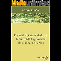 Psicanálise, Criatividade e o Indizível da Experiência em Manoel de Barros