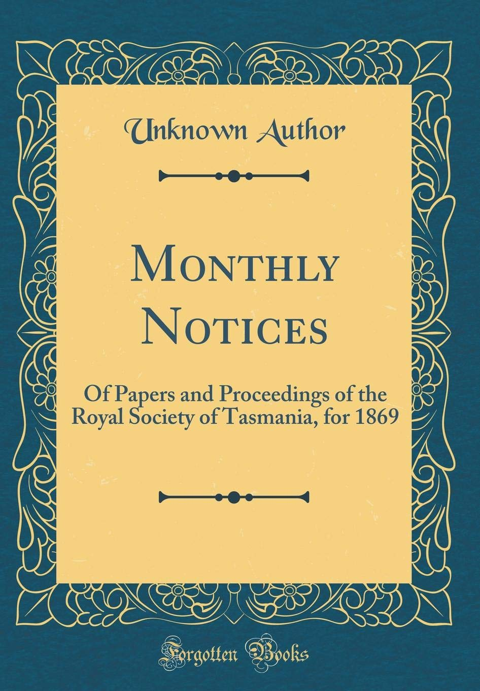 Monthly Notices: Of Papers and Proceedings of the Royal Society of Tasmania, for 1869 (Classic Reprint) PDF