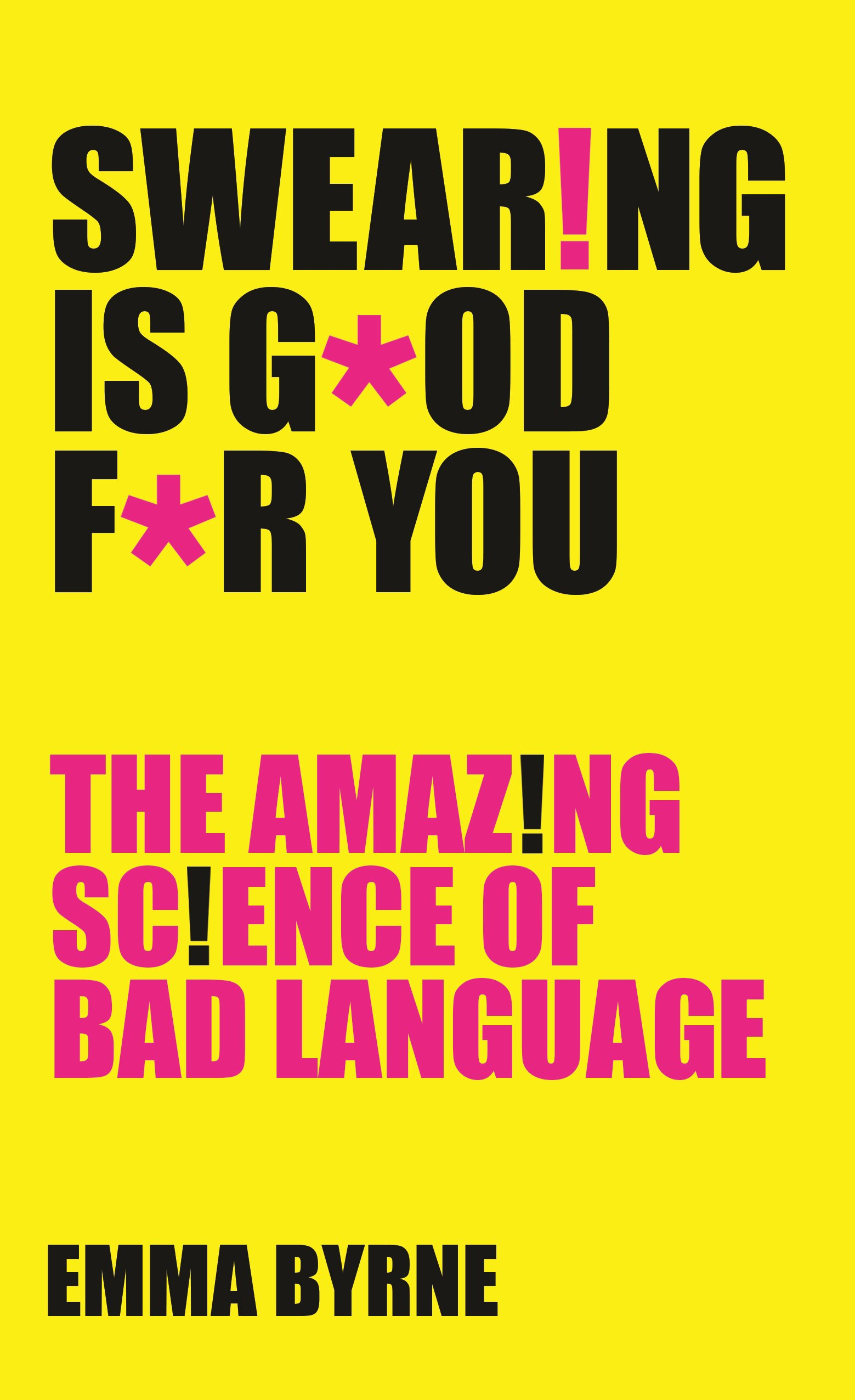Swearing Is Good For You: The Amazing Science of Bad Language:  Amazon.co.uk: Emma Byrne: Books