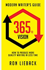 365 to Vision: Modern Writer's Guide: How to Produce More Quality Writing in Less Time Kindle Edition