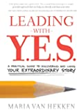 Leading with Y.E.S.: A Practical Guide to Discovering and Living Your Extraordinary Story