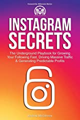 Instagram Secrets: The Underground Playbook for Growing Your Following Fast, Driving Massive Traffic & Generating Predictable Profits Paperback