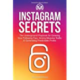 Instagram Secrets: The Underground Playbook for Growing Your Following Fast, Driving Massive Traffic & Generating Predictable
