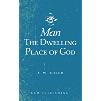 Man-The Dwelling Place of God (English Edition)