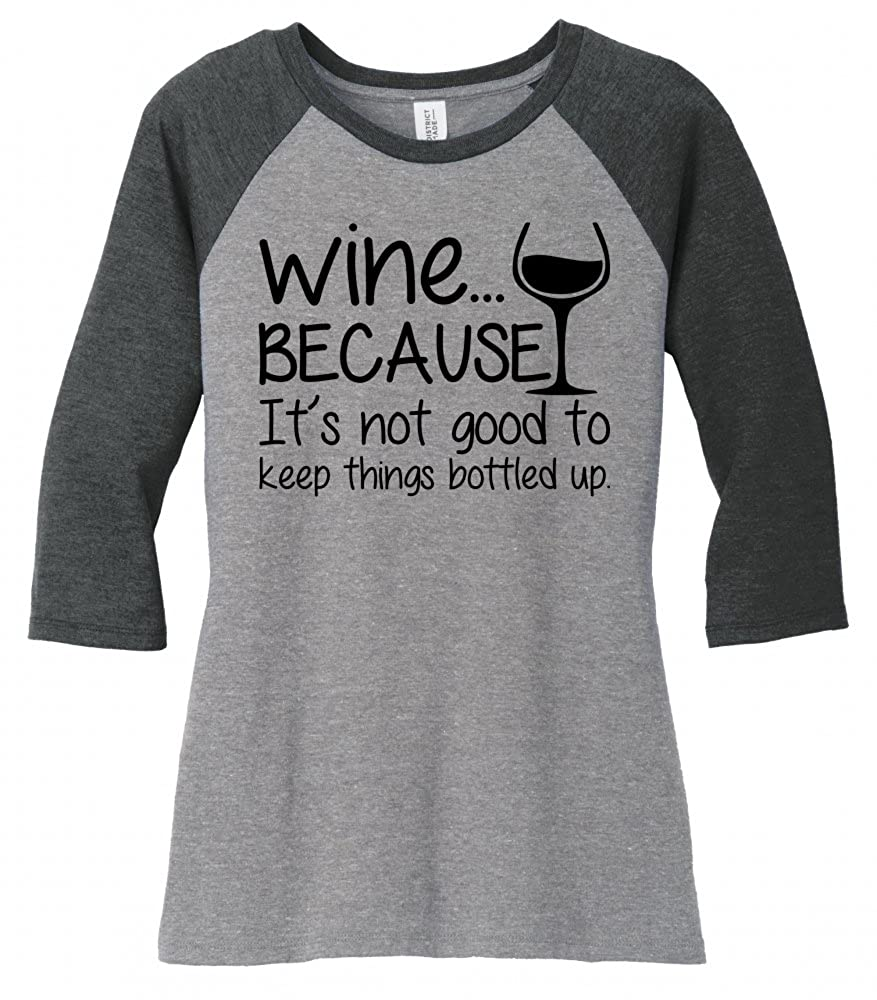 Ladies Wine Not Good Keep Things Bottled up 3/4 Raglan