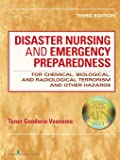 Disaster Nursing and Emergency Preparedness for Chemical, Biological, and Radiological Terrorism and Other Hazards, for Chemical, Biological, and Radiological Terrorism and Other Hazards 3ed