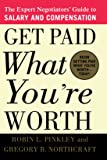 Get Paid What You're Worth: The Expert Negotiators' Guide to Salary and Compensation
