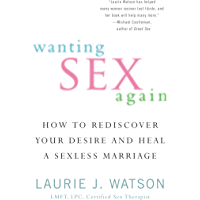 Wanting Sex Again: How to Rediscover Your Desire and Heal a Sexless Marriage (English Edition)