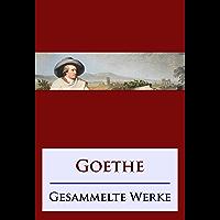 Goethe - Gesammelte Werke (German Edition)