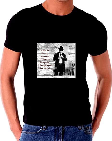 c02f8584 Amazon.com: John Wayne Life Is Hard Harder if your stupid True Grit Rooster  Cogburn T shirt: Clothing