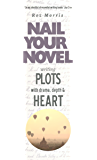 Writing plots with drama, depth and heart: Nail Your Novel