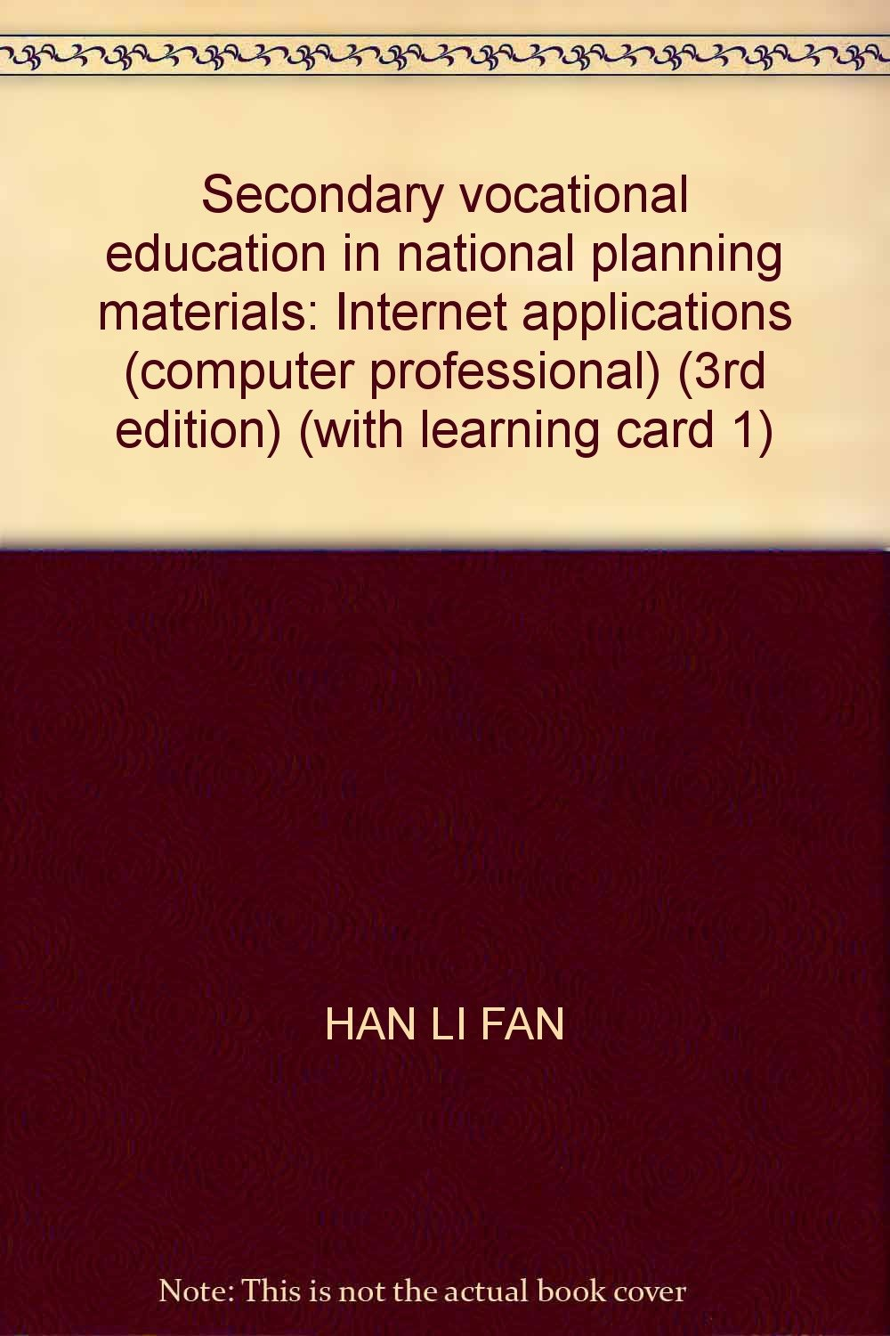 Read Online Secondary vocational education in national planning materials: Internet applications (computer professional) (3rd edition) (with learning card 1) ebook