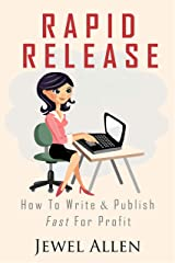 Rapid Release: How to Write & Publish Fast For Profit Kindle Edition