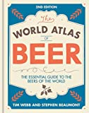 World Atlas of Beer: THE ESSENTIAL GUIDE TO THE BEERS OF THE WORLD