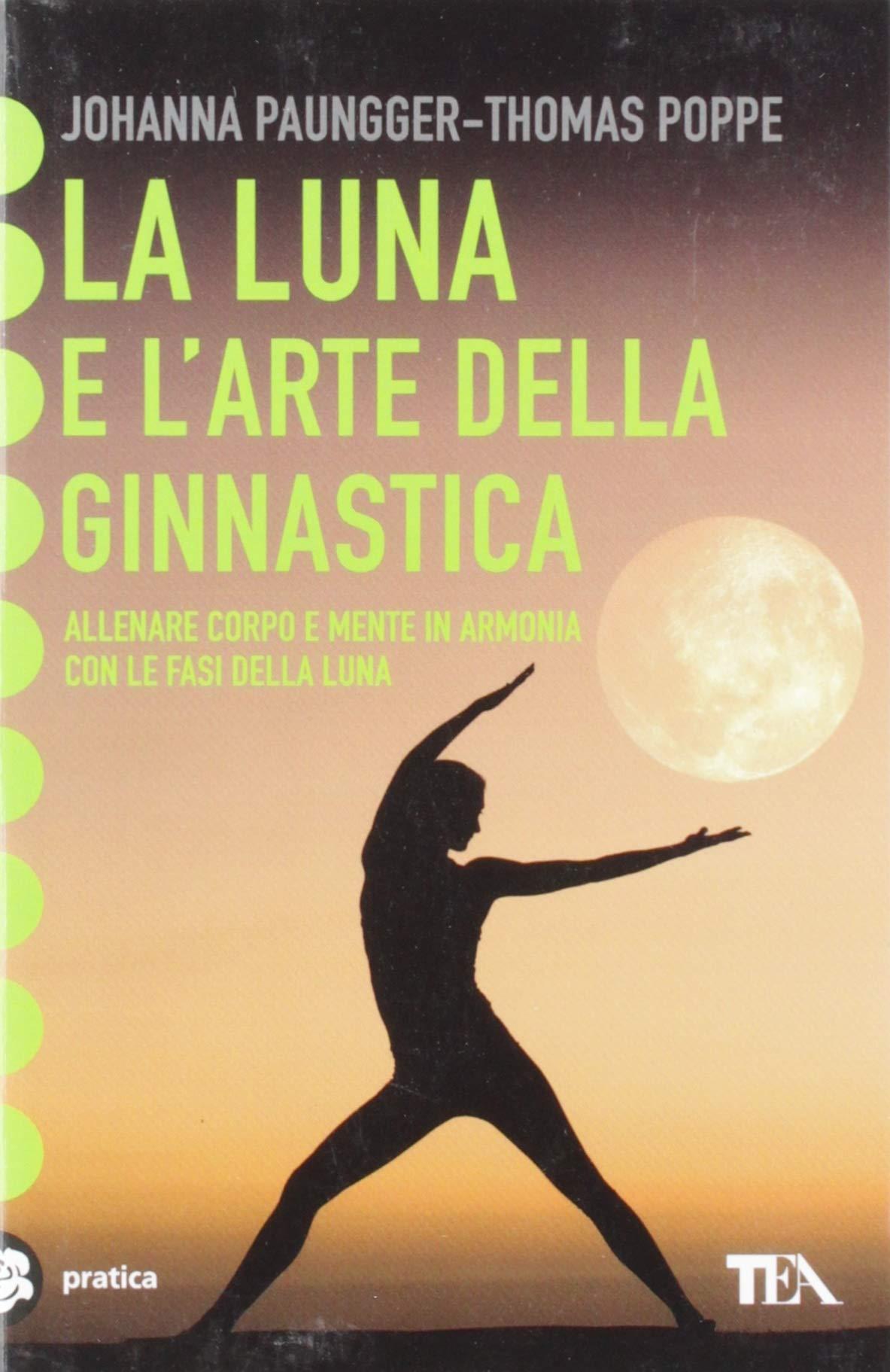 La luna e larte della ginnastica. Con il calendario lunare ...