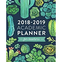 2018-2019 Academic Planner for Teachers: Weekly & Monthly Lesson Planner for Teachers July 2018 - June 2019: Cactus and Succulents, July 2018 - June 2019, 8 X 10