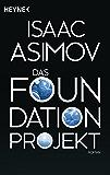Das Foundation Projekt: Roman (Roboter und Foundation – der Zyklus 10)