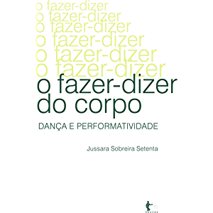O fazer-dizer do corpo: dança e performatividade (Portuguese Edition)
