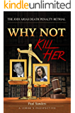 Why Not Kill Her: A Juror's Perspective: The Jodi Arias Death Penalty Retrial (English Edition)