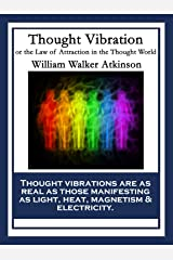 Thought Vibration: or the Law of Attraction in the Thought World Kindle Edition