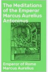The Meditations of the Emperor Marcus Aurelius Antoninus Kindle Edition