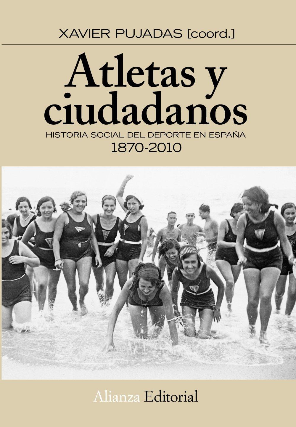 Atletas y ciudadanos: Historia social del deporte en España Alianza Ensayo: Amazon.es: Pujadas, Xavier: Libros