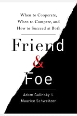 Friend & Foe: When to Cooperate, When to Compete, and How to Succeed at Both Kindle Edition